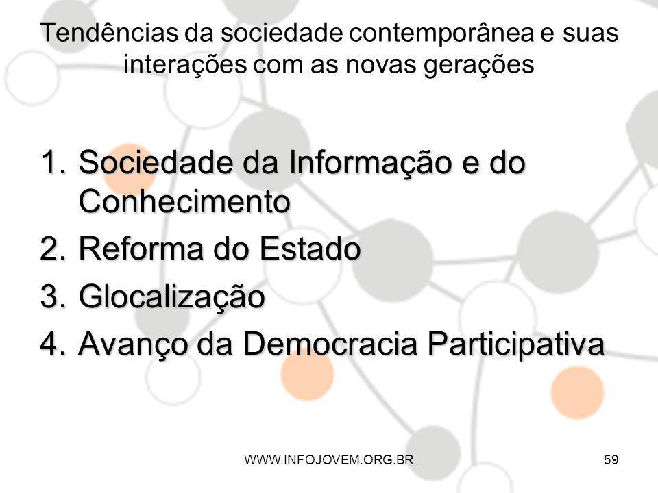 Tendências da sociedade contemporânea e suas interações com as novas gerações 1.Sociedade da Informação e do Conhecimento 2.Reforma do Estado 3.Glocal