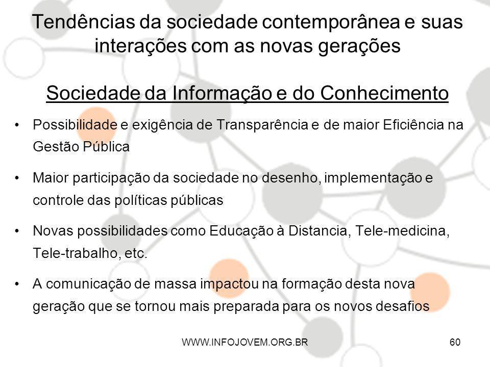 Tendências da sociedade contemporânea e suas interações com as novas gerações Sociedade da Informação e do Conhecimento Possibilidade e exigência de T