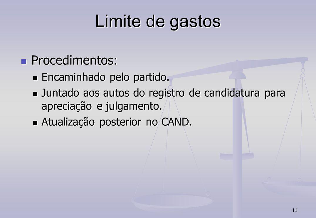 11 Limite de gastos Procedimentos: Procedimentos: Encaminhado pelo partido. Encaminhado pelo partido. Juntado aos autos do registro de candidatura par