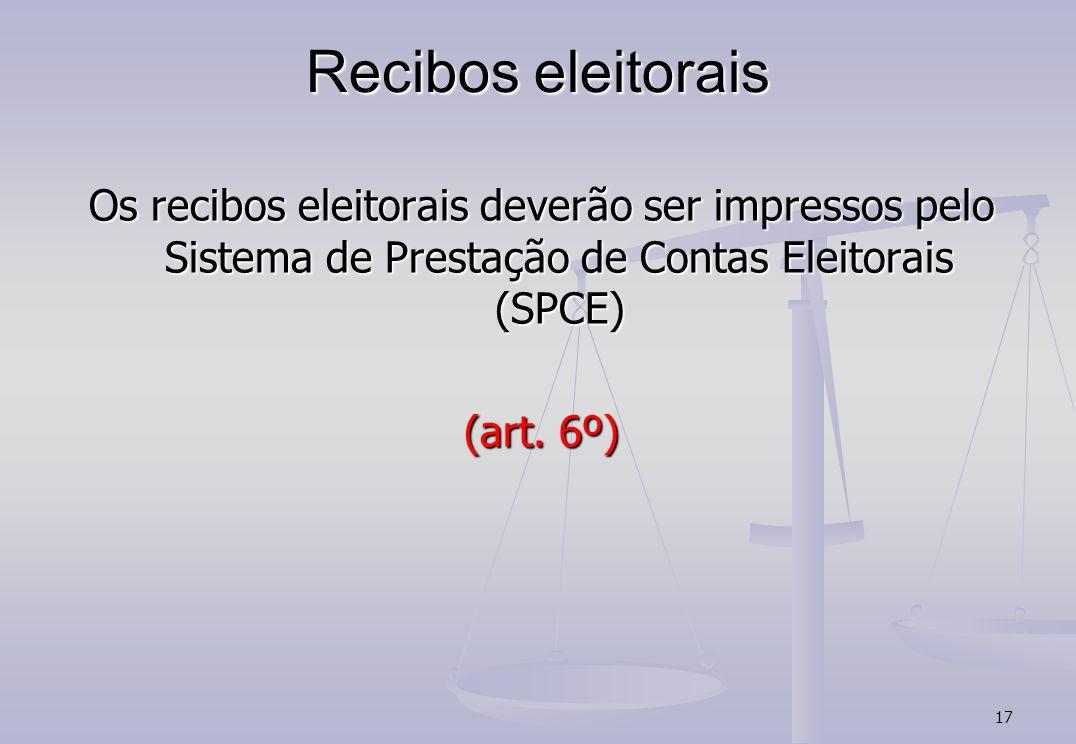 17 Recibos eleitorais Os recibos eleitorais deverão ser impressos pelo Sistema de Prestação de Contas Eleitorais (SPCE) (art. 6º)