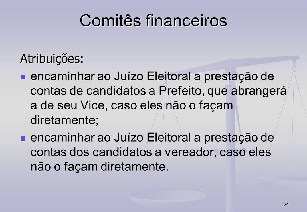 24 Comitês financeiros Atribuições: encaminhar ao Juízo Eleitoral a prestação de contas de candidatos a Prefeito, que abrangerá a de seu Vice, caso el