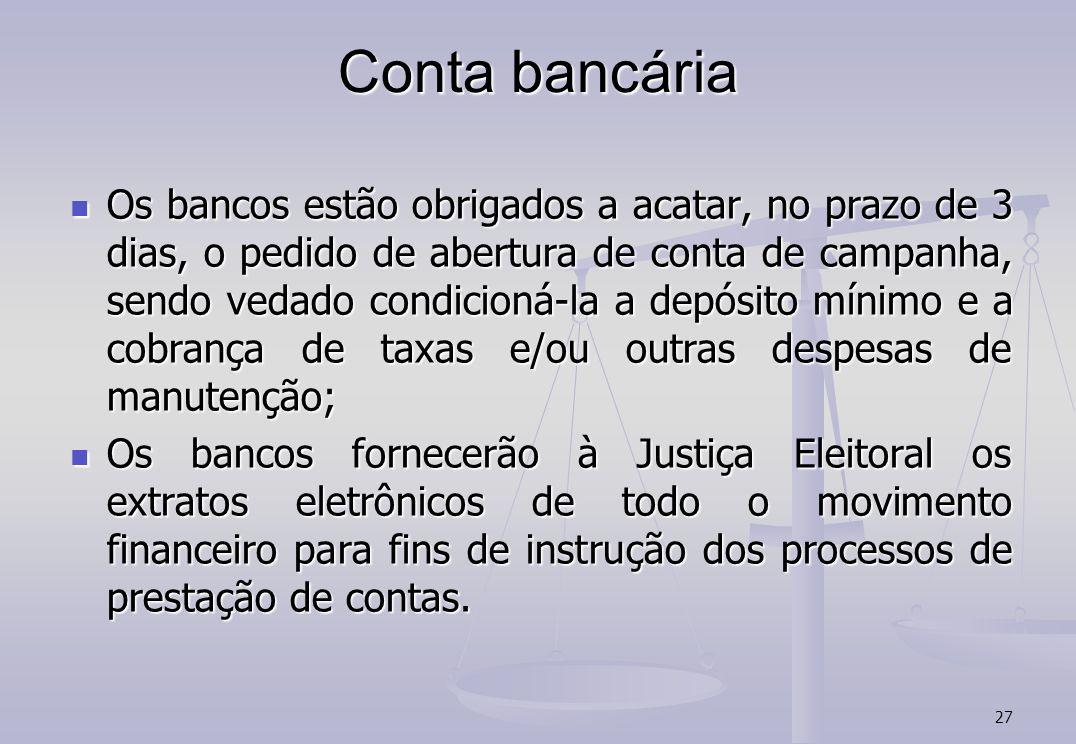 27 Conta bancária Os bancos estão obrigados a acatar, no prazo de 3 dias, o pedido de abertura de conta de campanha, sendo vedado condicioná-la a depó