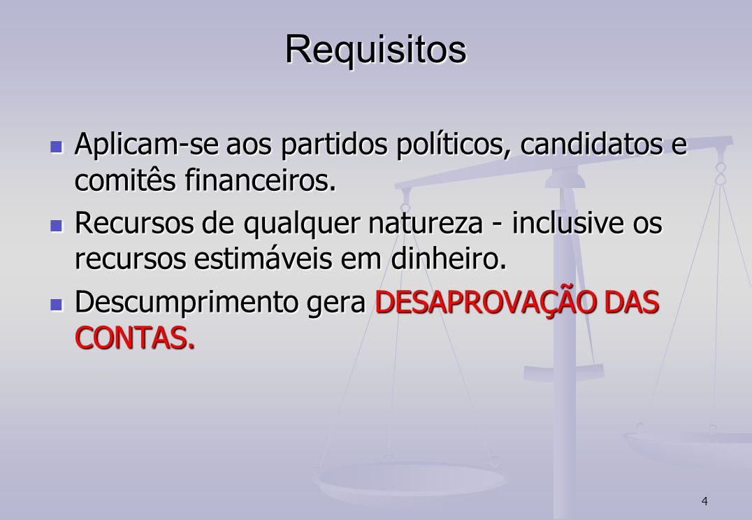 4 Requisitos Aplicam-se aos partidos políticos, candidatos e comitês financeiros. Aplicam-se aos partidos políticos, candidatos e comitês financeiros.