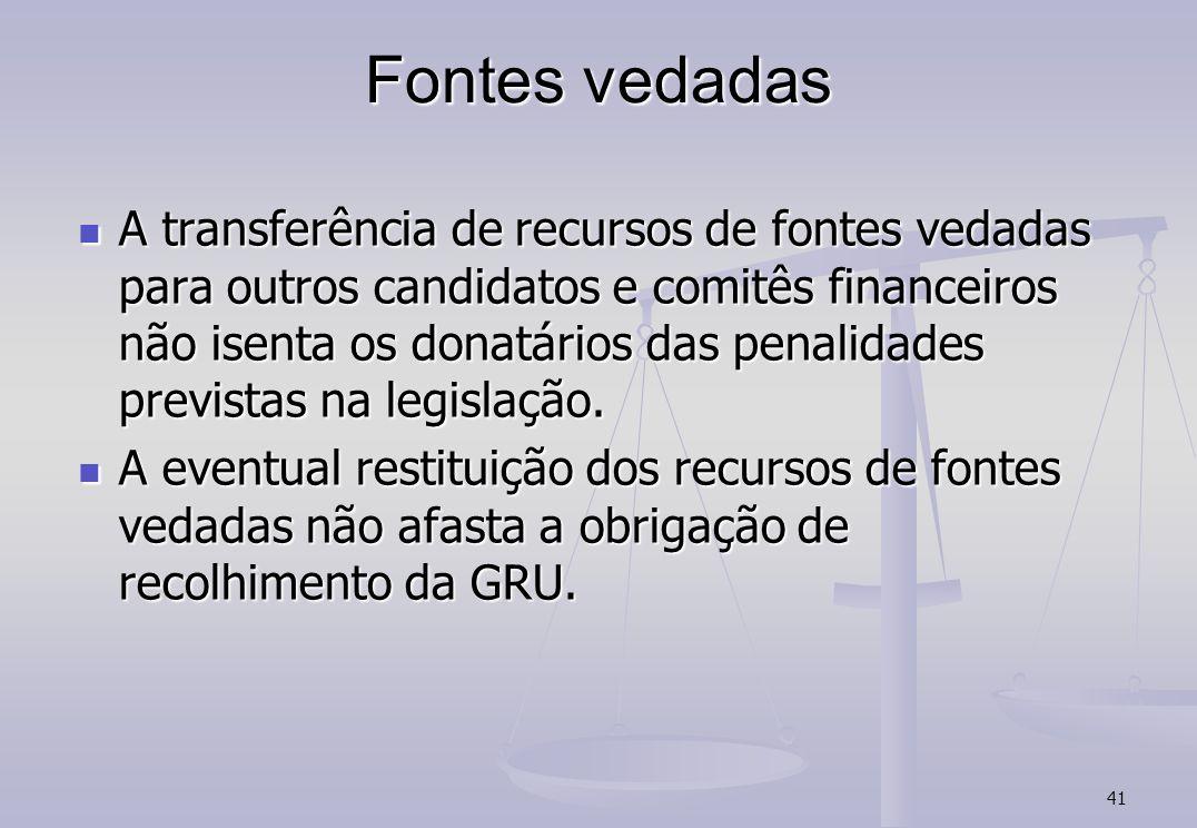 41 Fontes vedadas A transferência de recursos de fontes vedadas para outros candidatos e comitês financeiros não isenta os donatários das penalidades previstas na legislação.