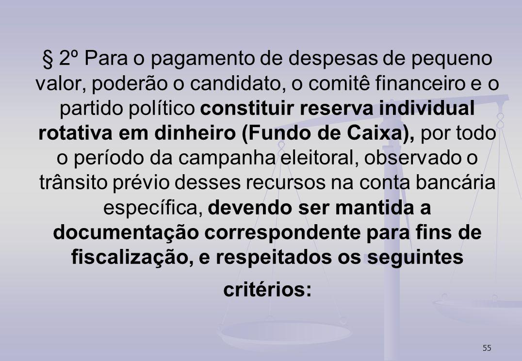 55 § 2º Para o pagamento de despesas de pequeno valor, poderão o candidato, o comitê financeiro e o partido político constituir reserva individual rot