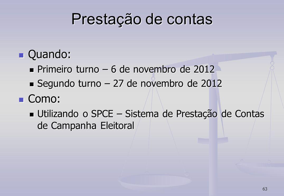 63 Prestação de contas Quando: Quando: Primeiro turno – 6 de novembro de 2012 Primeiro turno – 6 de novembro de 2012 Segundo turno – 27 de novembro de
