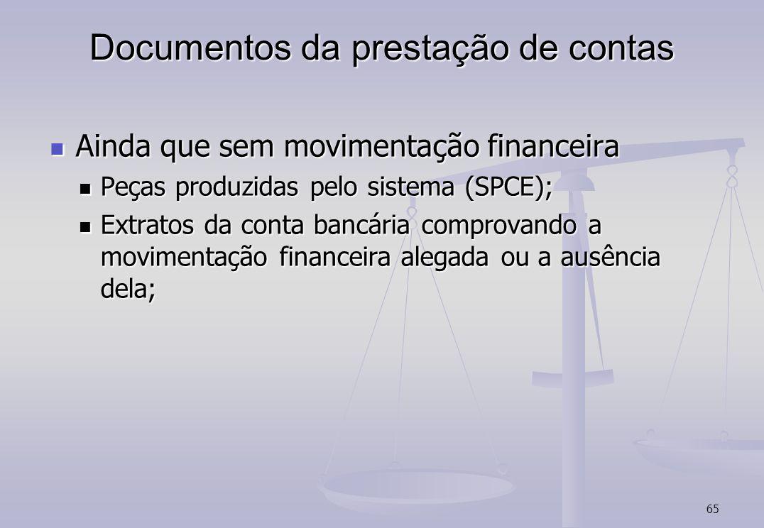 65 Documentos da prestação de contas Ainda que sem movimentação financeira Ainda que sem movimentação financeira Peças produzidas pelo sistema (SPCE);