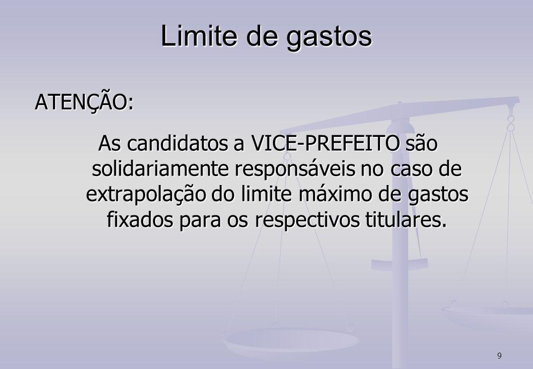 9 Limite de gastos ATENÇÃO: As candidatos a VICE-PREFEITO são solidariamente responsáveis no caso de extrapolação do limite máximo de gastos fixados para os respectivos titulares.