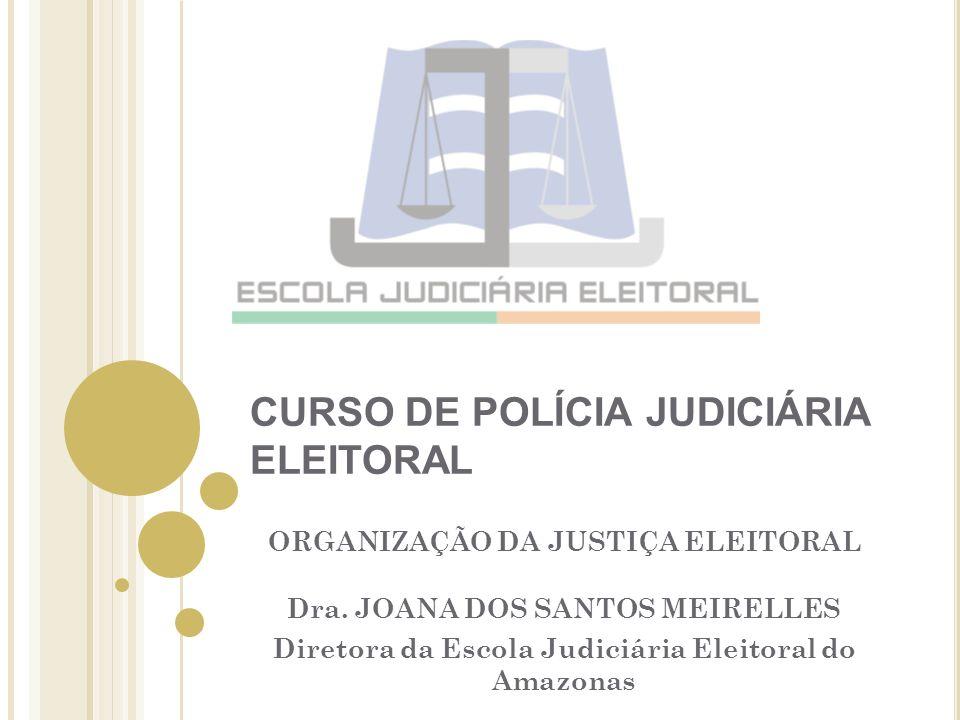 CURSO DE POLÍCIA JUDICIÁRIA ELEITORAL ORGANIZAÇÃO DA JUSTIÇA ELEITORAL Dra.
