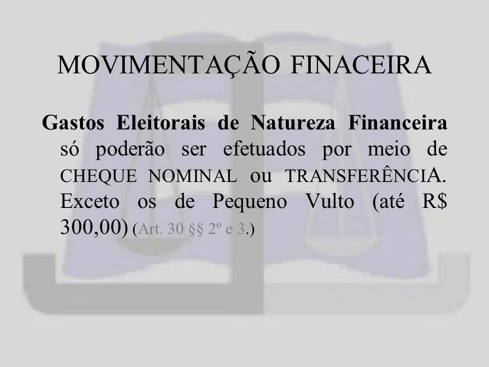 MOVIMENTAÇÃO FINACEIRA Gastos Eleitorais de Natureza Financeira só poderão ser efetuados por meio de CHEQUE NOMINAL ou TRANSFERÊNCI A.