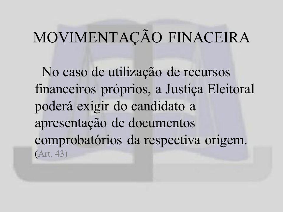 MOVIMENTAÇÃO FINACEIRA No caso de utilização de recursos financeiros próprios, a Justiça Eleitoral poderá exigir do candidato a apresentação de documentos comprobatórios da respectiva origem.