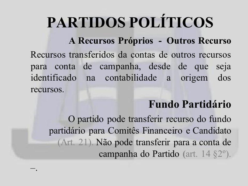 PARTIDOS POLÍTICOS A Recursos Próprios - Outros Recurso Recursos transferidos da contas de outros recursos para conta de campanha, desde de que seja identificado na contabilidade a origem dos recursos.