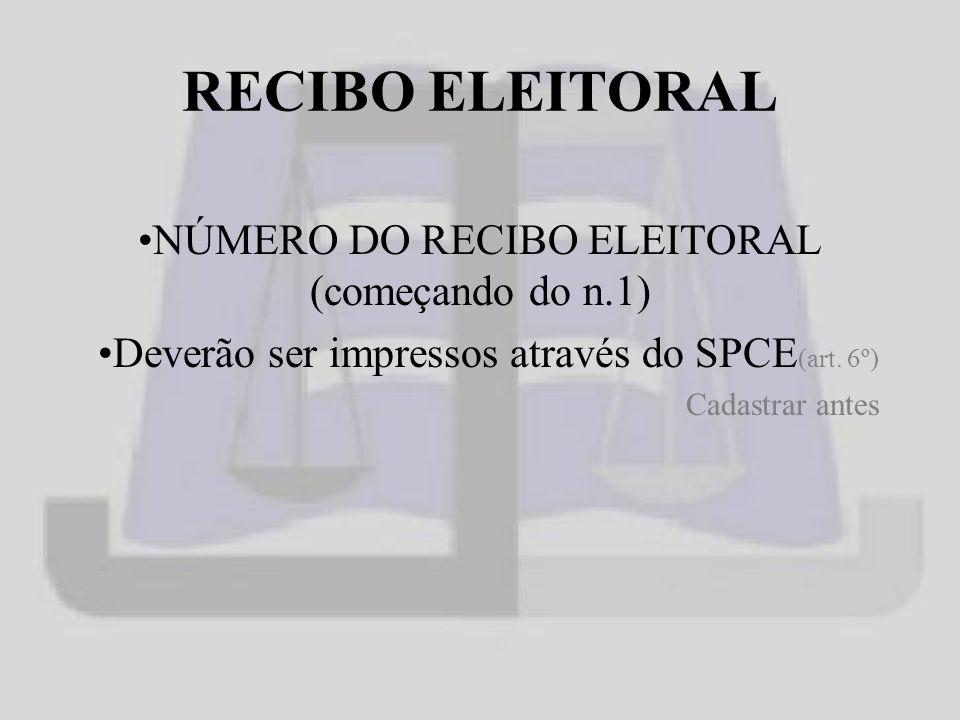 RECIBO ELEITORAL NÚMERO DO RECIBO ELEITORAL (começando do n.1) Deverão ser impressos através do SPCE (art.