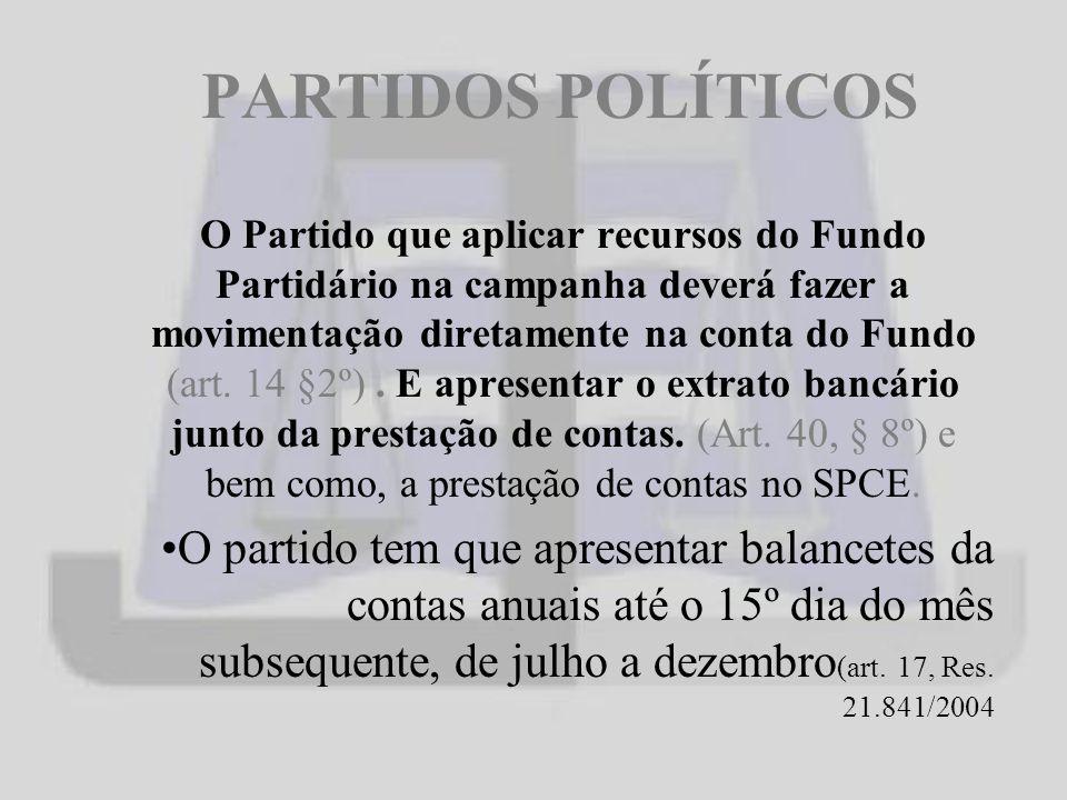 PARTIDOS POLÍTICOS O Partido que aplicar recursos do Fundo Partidário na campanha deverá fazer a movimentação diretamente na conta do Fundo (art.
