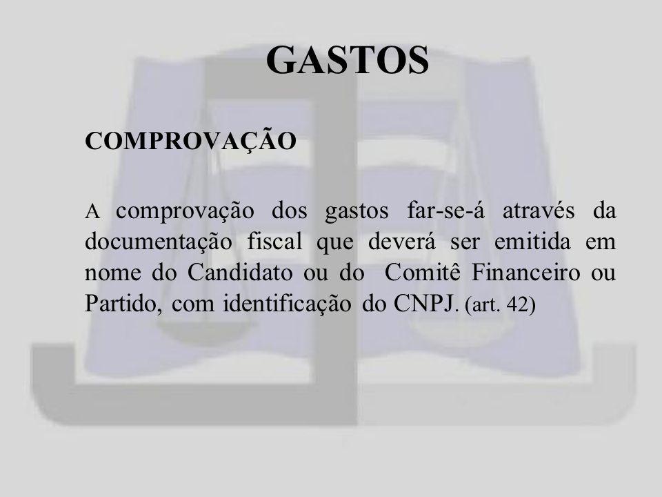 GASTOS COMPROVAÇÃO A comprovação dos gastos far-se-á através da documentação fiscal que deverá ser emitida em nome do Candidato ou do Comitê Financeiro ou Partido, com identificação do CNPJ.