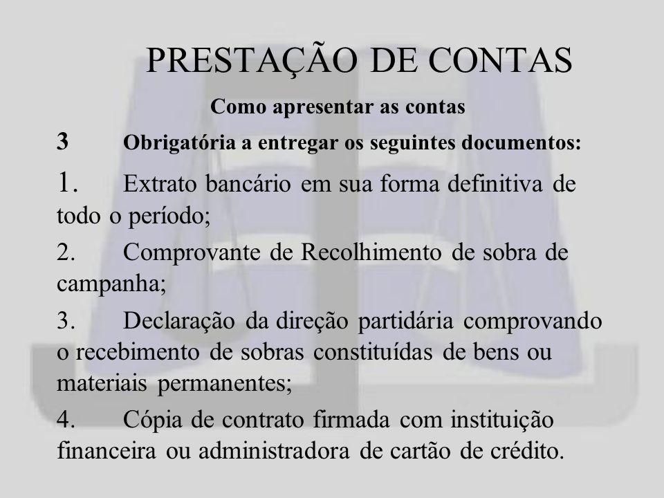 PRESTAÇÃO DE CONTAS Como apresentar as contas 3 Obrigatória a entregar os seguintes documentos: 1.