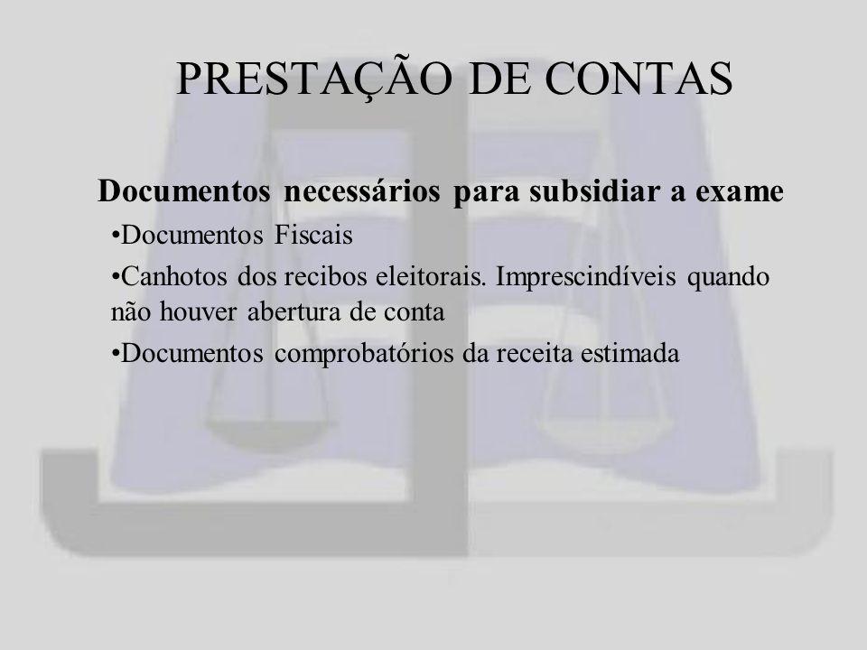 PRESTAÇÃO DE CONTAS Documentos necessários para subsidiar a exame Documentos Fiscais Canhotos dos recibos eleitorais.