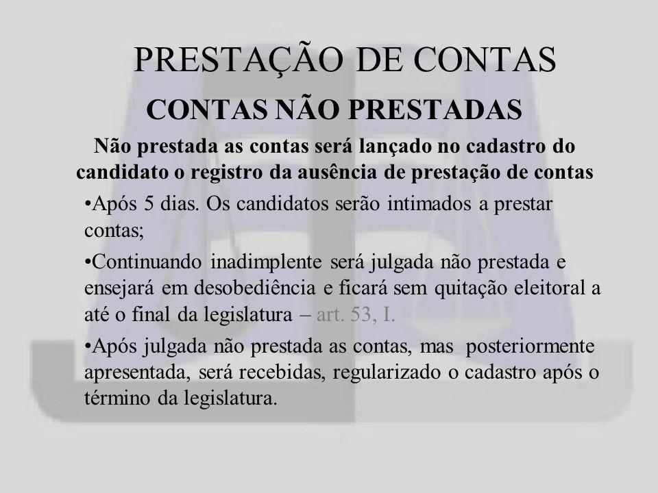 PRESTAÇÃO DE CONTAS CONTAS NÃO PRESTADAS Não prestada as contas será lançado no cadastro do candidato o registro da ausência de prestação de contas Após 5 dias.
