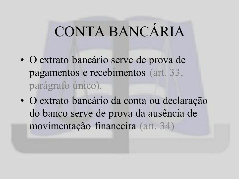 CONTA BANCÁRIA O extrato bancário serve de prova de pagamentos e recebimentos (art.