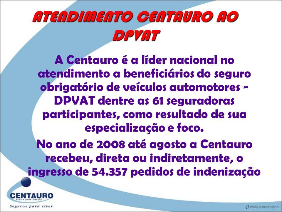 ATENDIMENTO CENTAURO AO DPVAT A Centauro é a líder nacional no atendimento a beneficiários do seguro obrigatório de veículos automotores - DPVAT dentre as 61 seguradoras participantes, como resultado de sua especialização e foco.