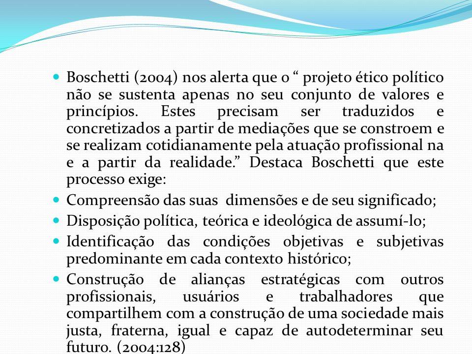 Boschetti (2004) nos alerta que o projeto ético político não se sustenta apenas no seu conjunto de valores e princípios. Estes precisam ser traduzidos