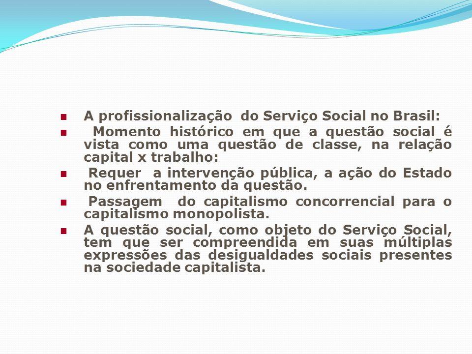 A profissionalização do Serviço Social no Brasil: Momento histórico em que a questão social é vista como uma questão de classe, na relação capital x t