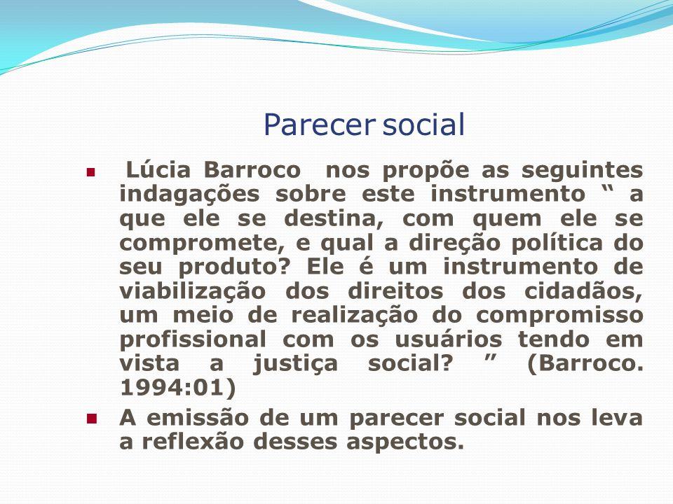 Parecer social Lúcia Barroco nos propõe as seguintes indagações sobre este instrumento a que ele se destina, com quem ele se compromete, e qual a dire