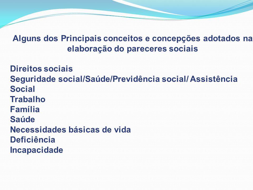 Alguns dos Principais conceitos e concepções adotados na elaboração do pareceres sociais Direitos sociais Seguridade social/Saúde/Previdência social/