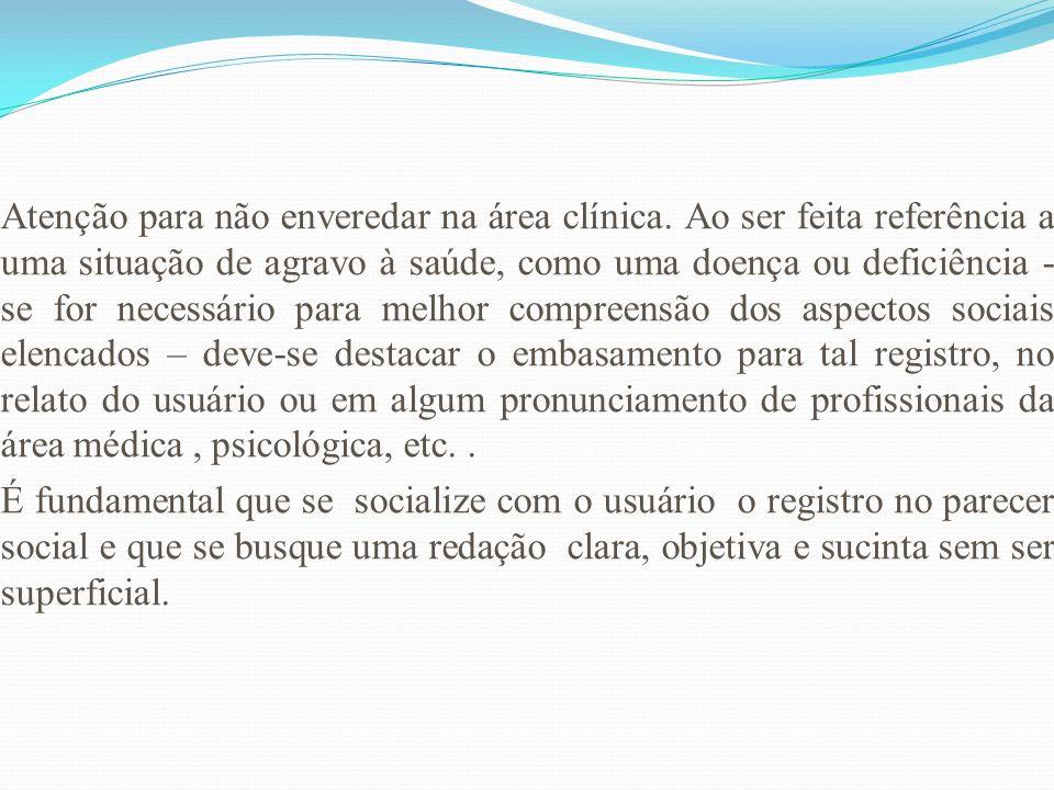 Atenção para não enveredar na área clínica. Ao ser feita referência a uma situação de agravo à saúde, como uma doença ou deficiência - se for necessár