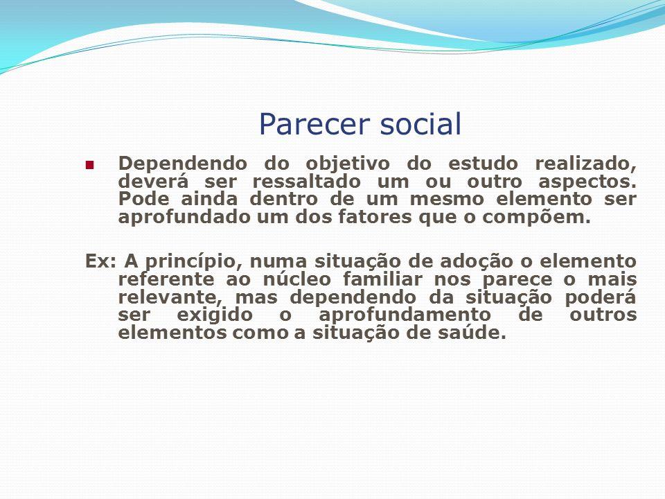 Parecer social Dependendo do objetivo do estudo realizado, deverá ser ressaltado um ou outro aspectos. Pode ainda dentro de um mesmo elemento ser apro
