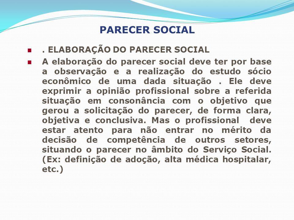 PARECER SOCIAL. ELABORAÇÃO DO PARECER SOCIAL A elaboração do parecer social deve ter por base a observação e a realização do estudo sócio econômico de