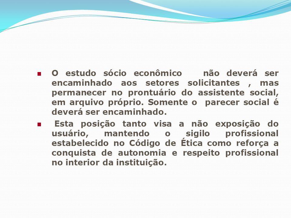 O estudo sócio econômico não deverá ser encaminhado aos setores solicitantes, mas permanecer no prontuário do assistente social, em arquivo próprio. S