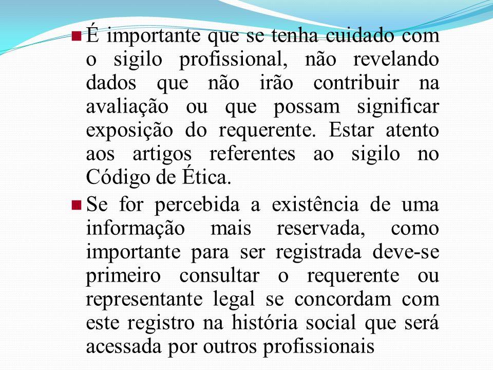 É importante que se tenha cuidado com o sigilo profissional, não revelando dados que não irão contribuir na avaliação ou que possam significar exposiç