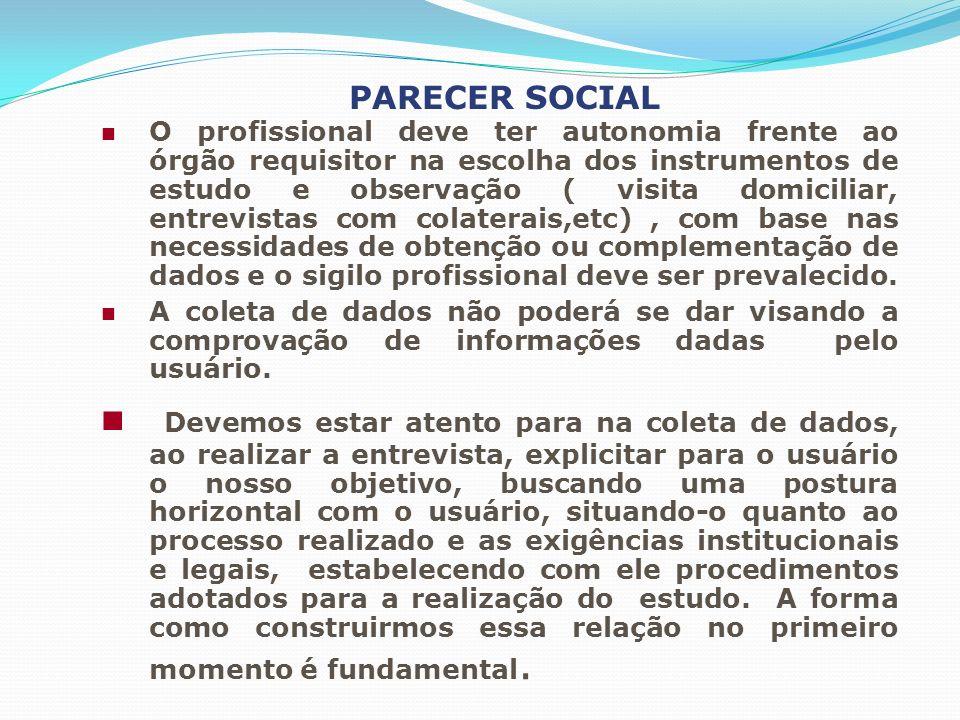 PARECER SOCIAL O profissional deve ter autonomia frente ao órgão requisitor na escolha dos instrumentos de estudo e observação ( visita domiciliar, en