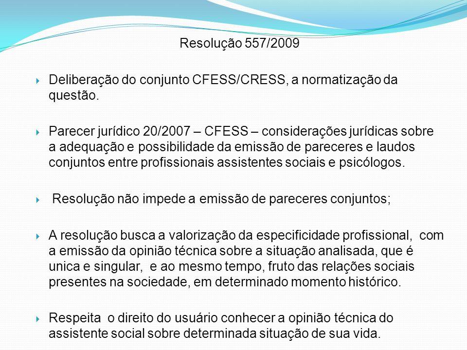 Resolução 557/2009 Deliberação do conjunto CFESS/CRESS, a normatização da questão. Parecer jurídico 20/2007 – CFESS – considerações jurídicas sobre a