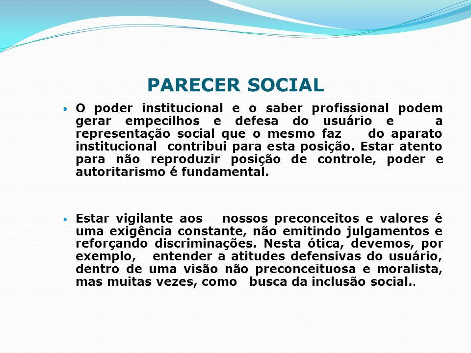 PARECER SOCIAL O poder institucional e o saber profissional podem gerar empecilhos e defesa do usuário e a representação social que o mesmo faz do apa
