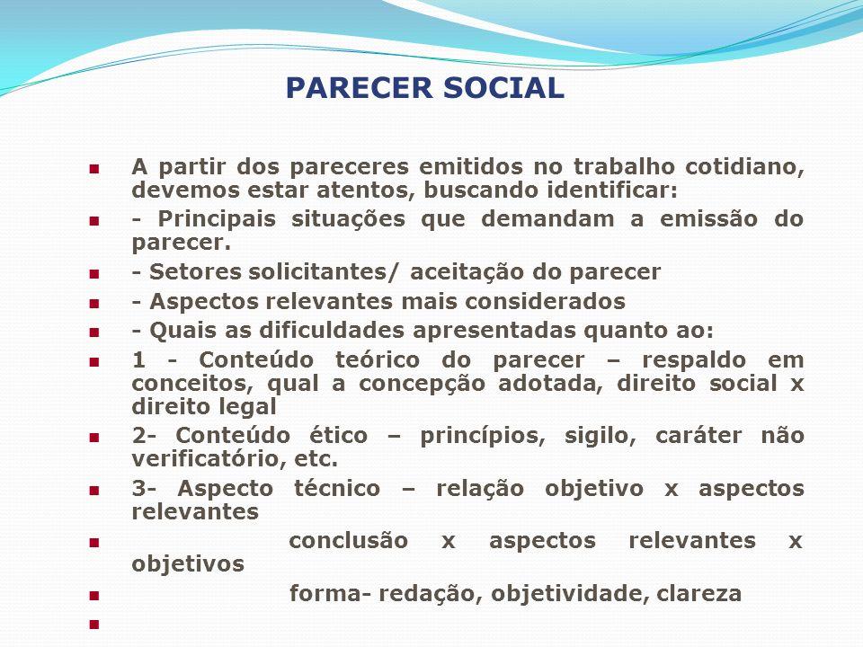 PARECER SOCIAL A partir dos pareceres emitidos no trabalho cotidiano, devemos estar atentos, buscando identificar: - Principais situações que demandam