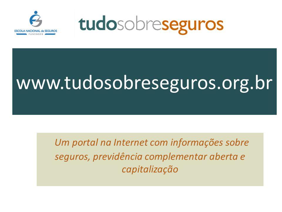 Um portal na Internet com informações sobre seguros, previdência complementar aberta e capitalização www.tudosobreseguros.org.br