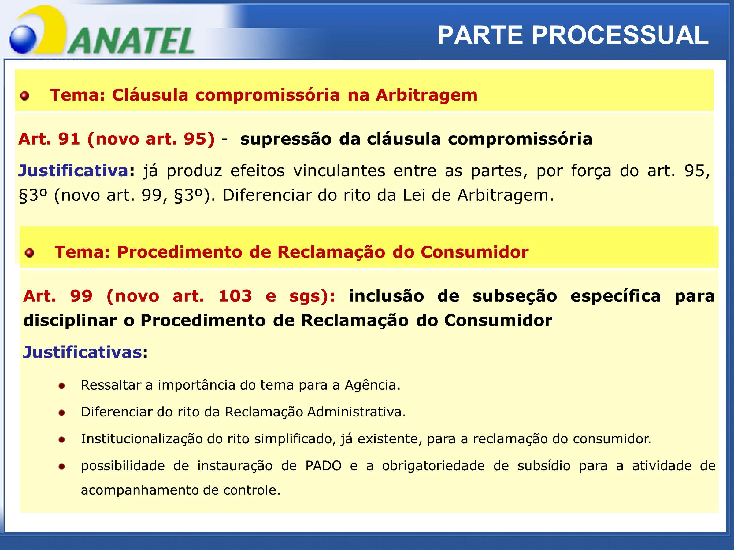 ADTOD PARTE PROCESSUAL Art. 91 (novo art. 95) - supressão da cláusula compromissória Justificativa: já produz efeitos vinculantes entre as partes, por