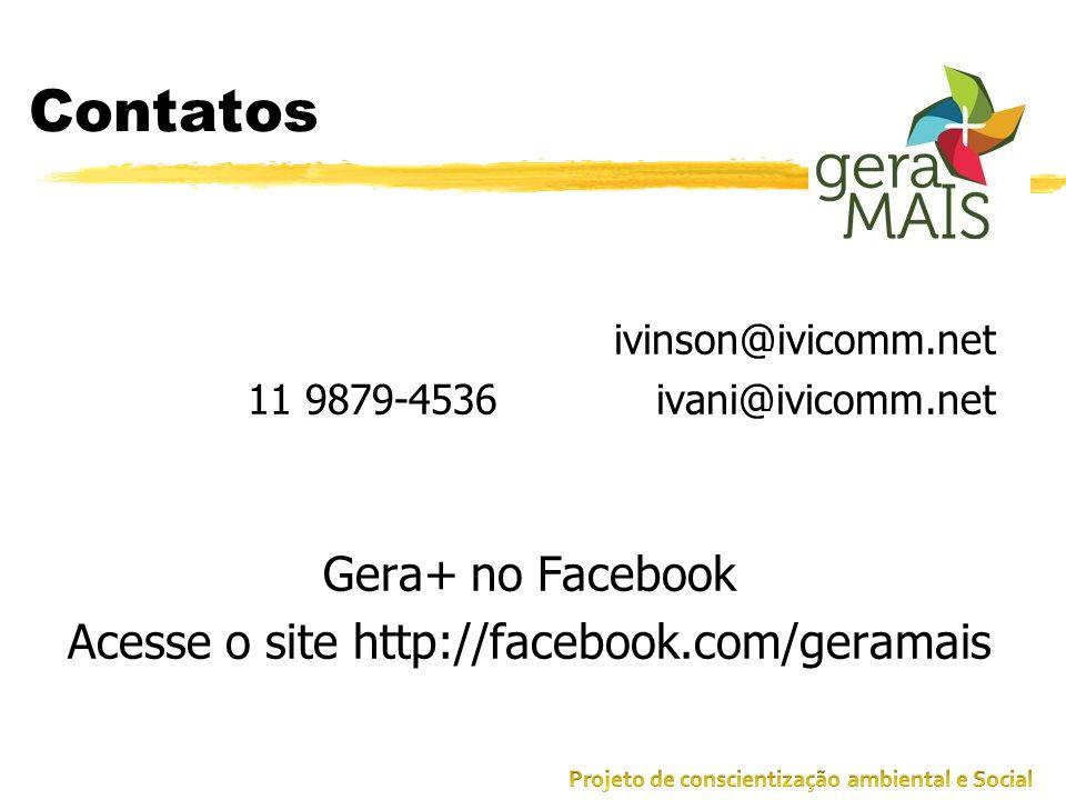Contatos ivinson@ivicomm.net 11 9879-4536 ivani@ivicomm.net Gera+ no Facebook Acesse o site http://facebook.com/geramais