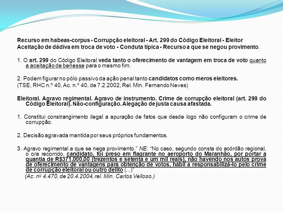 Recurso em habeas-corpus - Corrupção eleitoral - Art. 299 do Código Eleitoral - Eleitor Aceitação de dádiva em troca de voto - Conduta típica - Recurs