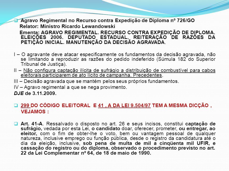Agravo Regimental no Recurso contra Expedição de Diploma nº 726/GO Relator: Ministro Ricardo Lewandowski Ementa: AGRAVO REGIMENTAL. RECURSO CONTRA EXP