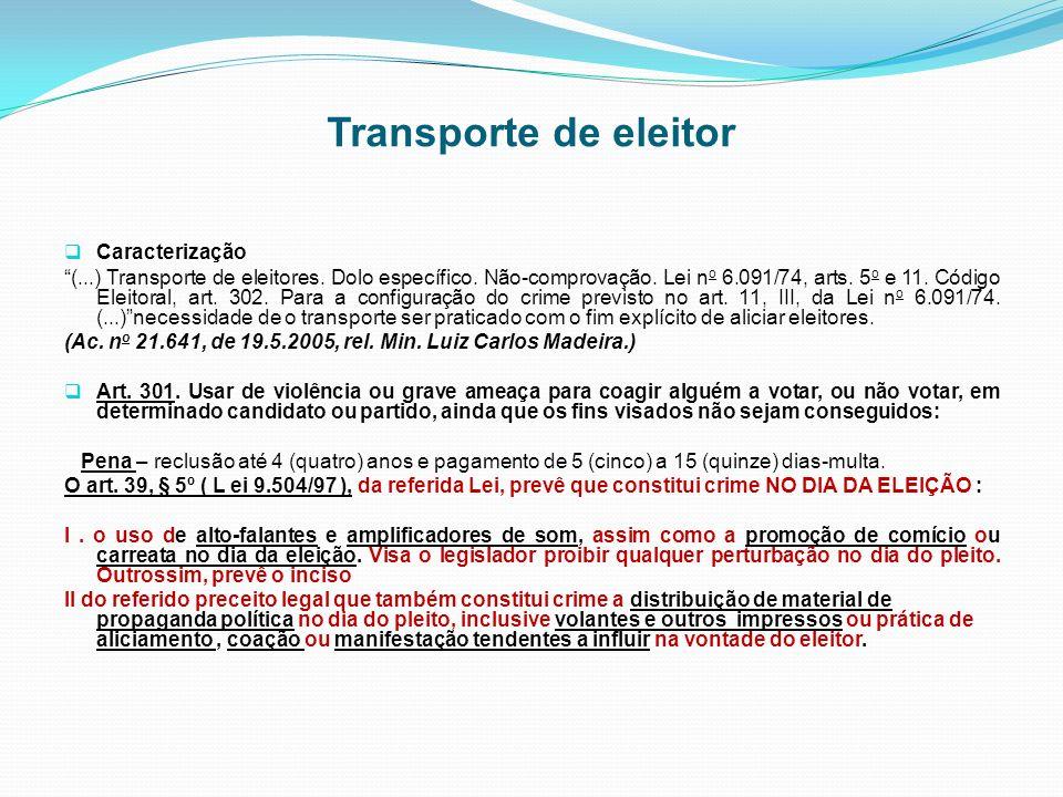 Transporte de eleitor Caracterização (...) Transporte de eleitores. Dolo específico. Não-comprovação. Lei n o 6.091/74, arts. 5 o e 11. Código Eleitor