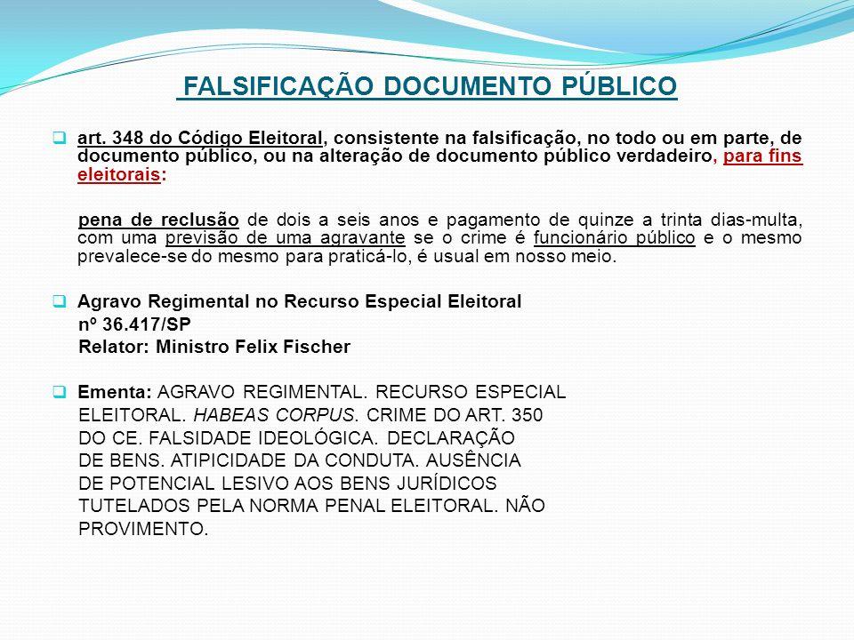FALSIFICAÇÃO DOCUMENTO PÚBLICO art. 348 do Código Eleitoral, consistente na falsificação, no todo ou em parte, de documento público, ou na alteração d