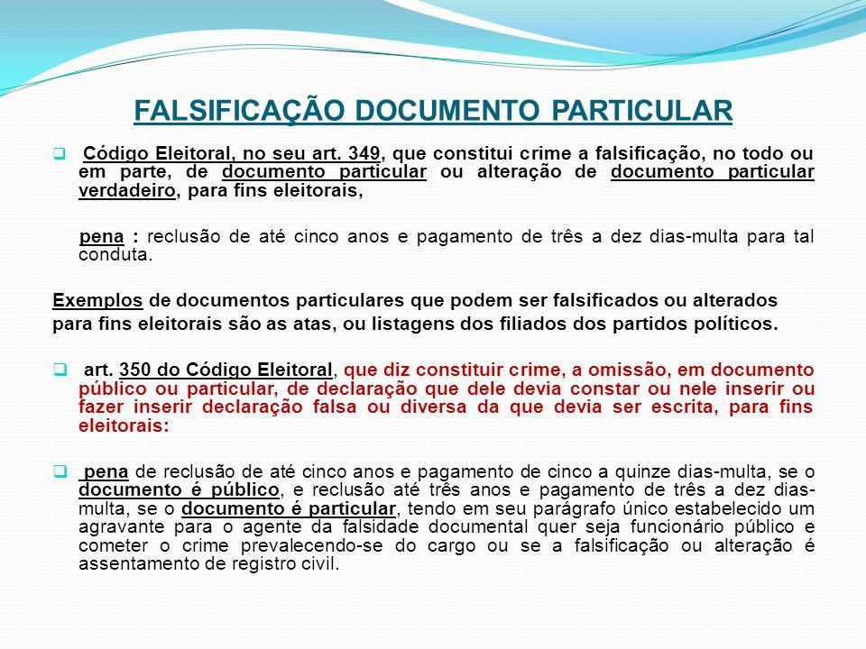 FALSIFICAÇÃO DOCUMENTO PARTICULAR Código Eleitoral, no seu art. 349, que constitui crime a falsificação, no todo ou em parte, de documento particular