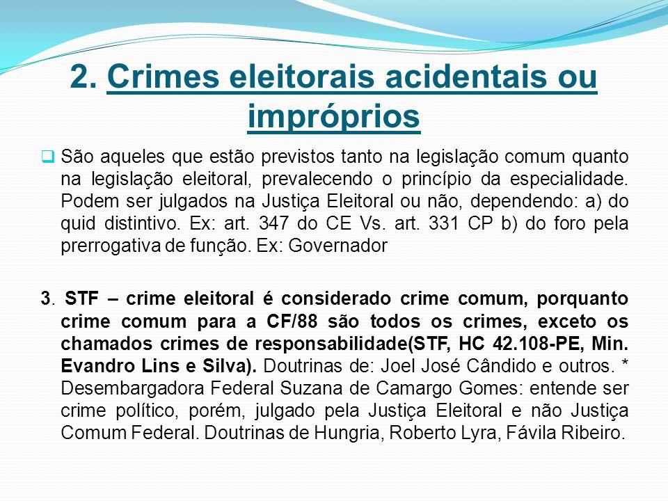 2. Crimes eleitorais acidentais ou impróprios São aqueles que estão previstos tanto na legislação comum quanto na legislação eleitoral, prevalecendo o