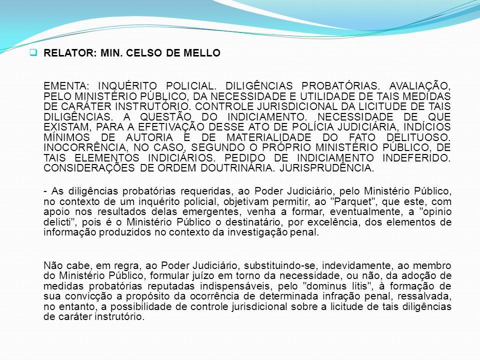 RELATOR: MIN. CELSO DE MELLO EMENTA: INQUÉRITO POLICIAL. DILIGÊNCIAS PROBATÓRIAS. AVALIAÇÃO, PELO MINISTÉRIO PÚBLICO, DA NECESSIDADE E UTILIDADE DE TA