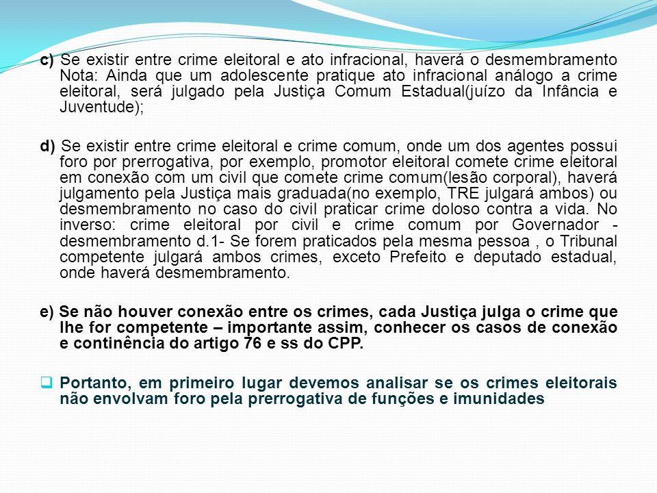c) Se existir entre crime eleitoral e ato infracional, haverá o desmembramento Nota: Ainda que um adolescente pratique ato infracional análogo a crime