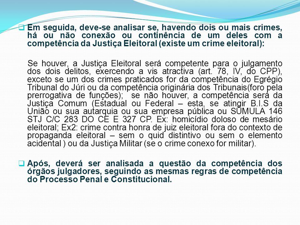 Em seguida, deve-se analisar se, havendo dois ou mais crimes, há ou não conexão ou continência de um deles com a competência da Justiça Eleitoral (exi