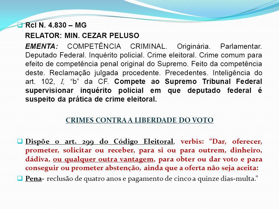 Rcl N. 4.830 – MG RELATOR: MIN. CEZAR PELUSO EMENTA: COMPETÊNCIA CRIMINAL. Originária. Parlamentar. Deputado Federal. Inquérito policial. Crime eleito
